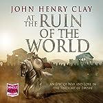 At The Ruin of the World | John Henry Clay