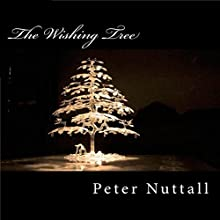 The Wishing Tree (       UNABRIDGED) by Peter Nuttall Narrated by Nick Jermyn
