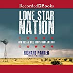 Lone Star Nation: How Texas Will Transform the Nation | Richard Parker