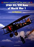 SPAD XII/XIII Aces of World War 1 (Aircraft of the Aces)