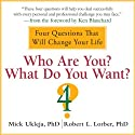 Who Are You? What Do You Want?: A Journey for the Best of Your Life (       UNABRIDGED) by Mick Ukleja, Robert Lorber Narrated by Scott Peterson