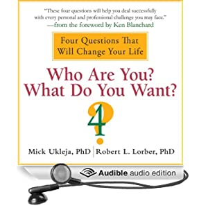 Who Are You? What Do You Want?: A Journey for the Best of Your Life (Unabridged)