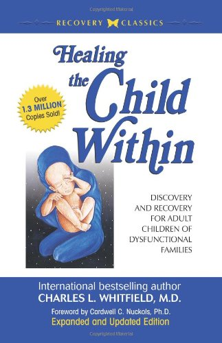 # Healing The Child Within:  Discovery and Recovery for Adult Children of Dysfunctional Families