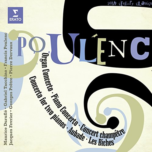 Poulenc: Organ Concerto, Piano Concerto, Concert Champetre, Concerto for Two Pianos, Aubade, Les Biches (Poulenc Organ Concerto compare prices)