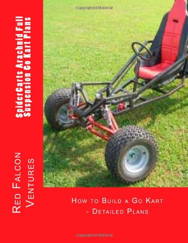 SpiderCarts Arachnid Full Suspension Go Kart Plans: How to Build a Go Kart - Detailed Plans (SpiderCarts Go Kart Plans) (Volume 1)