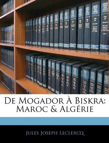 De Mogador À Biskra: Maroc & Algérie