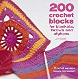 200 Crochet Blocks for Blankets, Throws and Afghans: Crochet Squares to Mix-and-Match by Jan Eaton on 28/01/2005 unknown edition Jan Eaton