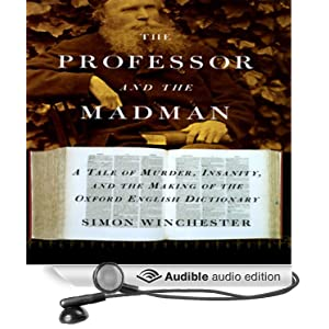 a review of simon winchesters the professor and the madman The professor and the madman is a non-fiction book about the creation of the oxford english dictionary it tells the story of two men: william minor and james murray and how they worked together to create the oed.