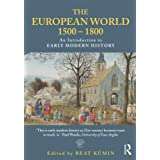 The European World 1500-1800: An Introduction to Early Modern Historyby Beat K�min