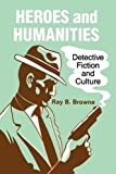 Heroes and Humanities: Detective Fiction and Culture (0879723718) by Browne, Ray B.