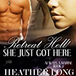Retreat Hell! She Just Got Here: 1 Night Stand Series: Always a Marine, Book 2 | Heather Long