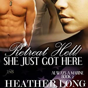 Retreat Hell! She Just Got Here: 1 Night Stand Series: Always a Marine, Book 2 | [Heather Long]
