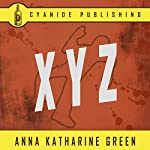 X.Y.Z.: Anna Katharine Green Collection, Annotated, Book 4 | Anna Katharine Green