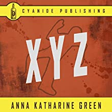 X.Y.Z.: Anna Katharine Green Collection, Annotated, Book 4 Audiobook by Anna Katharine Green Narrated by James C Lewis
