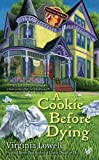 Virginia Lowell A Cookie Before Dying (Cookie Cutter Shop Mystery)