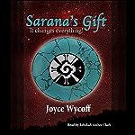Sarana's Gift: It Changes Everything! | Joyce Wycoff