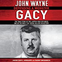 John Wayne Gacy: Defending a Monster (       UNABRIDGED) by Sam L. Amirante, Danny Broderick Narrated by Robin Bloodworth