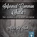 Informed Common Sense: The Journals of Albert Jay Nock (LFB) (       UNABRIDGED) by Albert Jay Nock Narrated by Richard G. Sigler