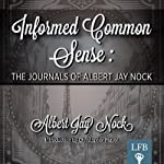 Informed Common Sense: The Journals of Albert Jay Nock (LFB) | Albert Jay Nock
