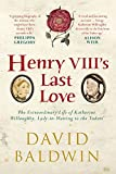 Henry VIII's Last Love: The Extraordinary Life of Katherine Willoughby, Lady-in-Waiting to the Tudors