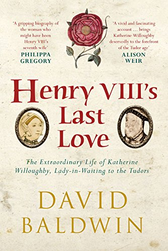 Henry VIII's Last Love: The Life of Katherine Willoughby
