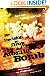 The Decision to Drop the Atomic Bomb:...