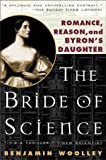 img - for The Bride of Science: Romance, Reason, and Byron's Daughter book / textbook / text book