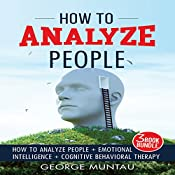 How to Analyze People: How to Analyze People, Emotional Intelligence, and Cognitive Behavioral Therapy | [George Muntau]