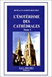 echange, troc Claudine Bouchet, René Bouchet - L'Esotérisme des cathédrales, tome 1