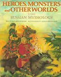 img - for Heroes, Monsters and Other Worlds from Russian Mythology (The World Mythology Series) book / textbook / text book