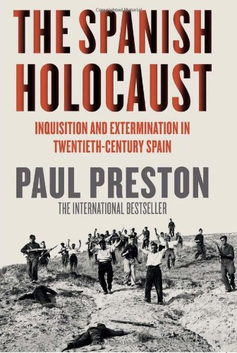 Spanish Holocaust: Inquisition and Extermination in Twentieth-Century Spain