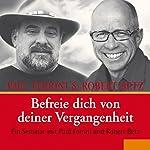 Befreie dich von deiner Vergangenheit | Robert Betz,Paul Ferrini