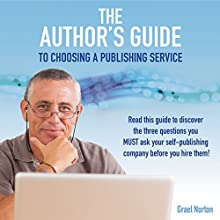 The Author's Guide to Choosing a Publishing Service Audiobook by Grael Norton Narrated by Wes Yeager