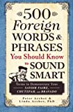 img - for 500 Foreign Words & Phrases You Should Know to Sound Smart: Terms to Demonstrate Your Savoir Faire, Chutzpah, and Bravado book / textbook / text book