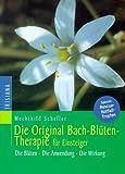 Die Original Bach-Blütentherapie für Einsteiger: Die Blüten. Die Anwendung. Die Wirkung. Spezial: Rescue-Notfalltropfen