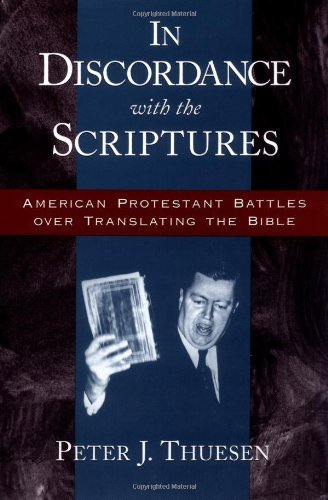 In Discordance with the Scriptures: American Protestant Battles Over Translating the Bible (Religion in America) by Thuesen, Peter J. (1999) Hardcover PDF
