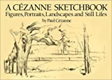 A Cézanne Sketchbook: Figures, Portraits, Landscapes and Still Lifes (Dover Books on Fine Art)