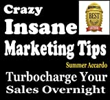 Crazy Insane Marketing Tips: Turbocharge Your Sales Overnight