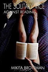 Solitary Vice, The: Against Reading (Counterpoint)
