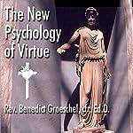 The New Psychology of Virtue | Benedict Groeschel