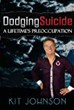 Kit Johnson Dodging Suicide - A Lifetime's Preoccupation