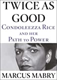 img - for Twice As Good: Condoleezza Rice and Her Path to Power book / textbook / text book