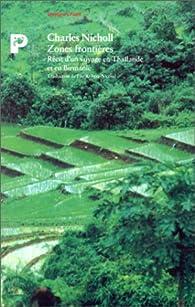 Zones frontières : Récit d\'un voyage en Thaïlande et en Birmanie par Charles Nicholl