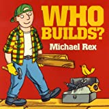 Who Builds? (0694012491) by Rex, Michael