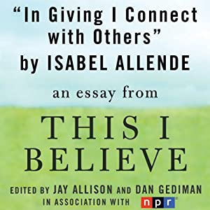 In Giving I Connect with Others: A 'This I Believe' Essay | [Isabel Allende]