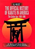 Al Weiss' the Official History of Karate in America: The Golden Age : 1968-1986