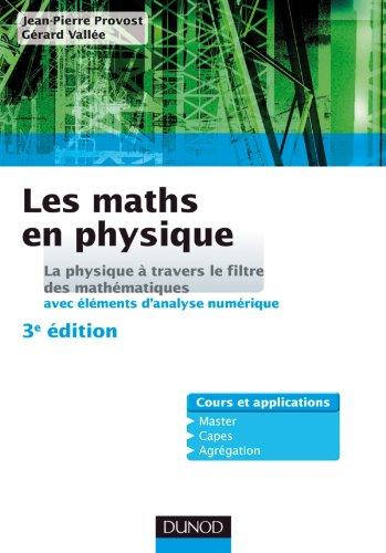 Les maths en physique: La physique à travers le filtre des mathématiques