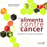Les aliments contre le cancer : La prvention du cancer par l'alimentation