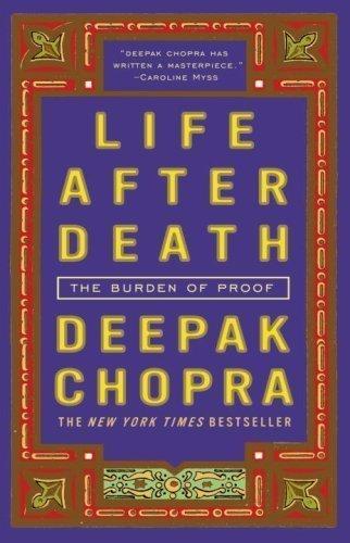 Life After Death: The Burden of Proof by Deepak Chopra (Sep 16 2008)