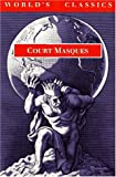 Court Masques: Jacobean and Caroline Entertainments, 1605-1640 (World's Classics) (0192825690) by David Lindley